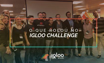 Igloo Challenge: Tudo o que rolou na primeira edição do evento